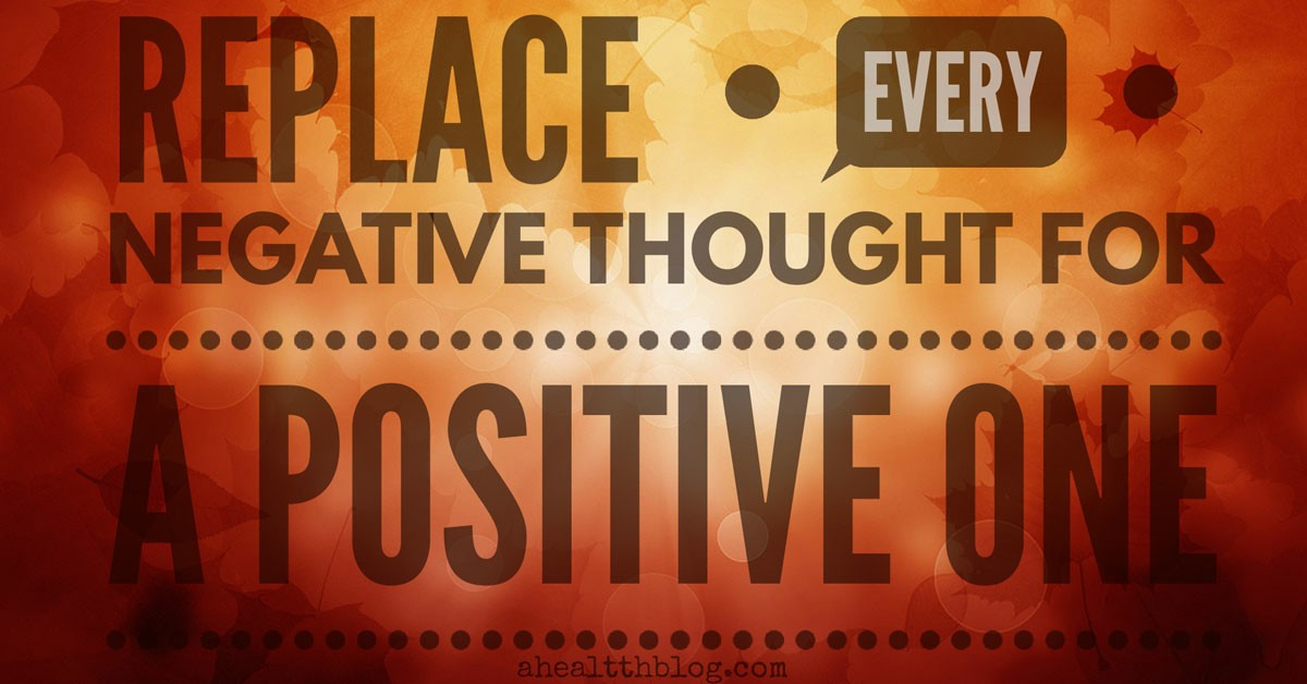 Replace every negative thought for a positive one