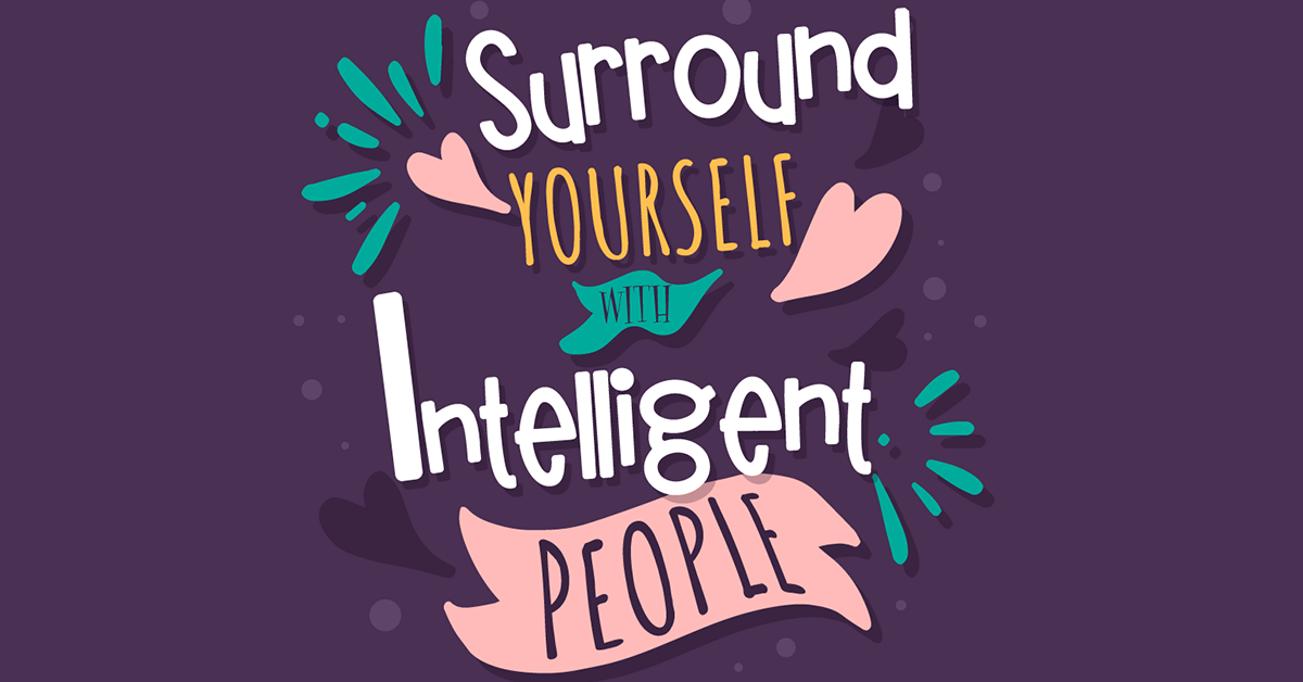 Surround Yourself With Intelligent People Quote F