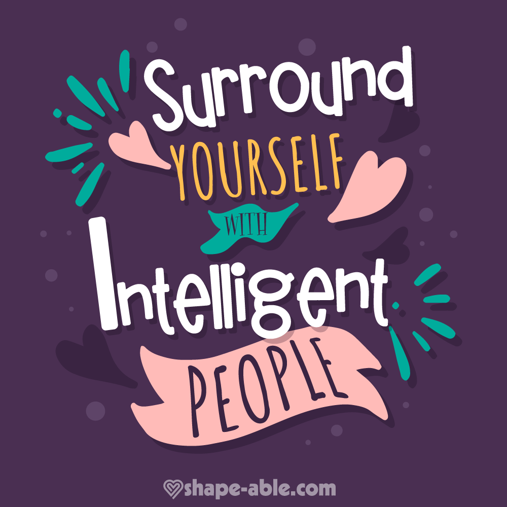 Surround Yourself With Intelligent People Quote