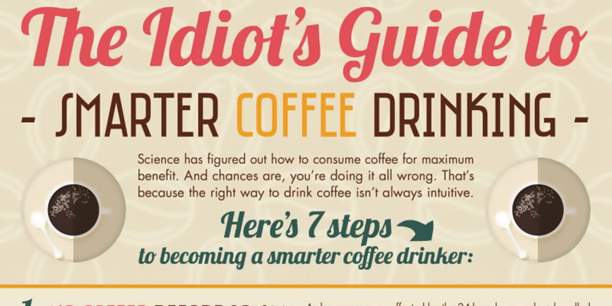 The Idiots Guide To Smarter Coffee Drinking Infographic F